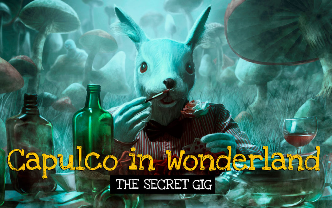 Capulco in Wonderland – THE SECRET GIG